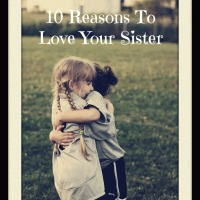 10 Reasons To Love Your Sister