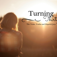 Turning 30 – The Trials, Truths and Hopeful Joys