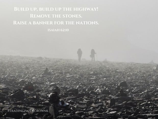 Build up, build up the highway! Remove the stones. Raise a banner for the nations.