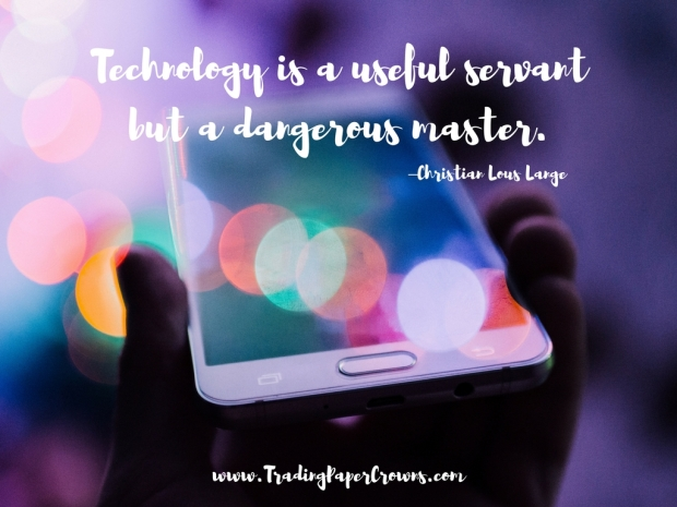 Technology is a useful servant but a dangerous master. –Christian Lous Lange