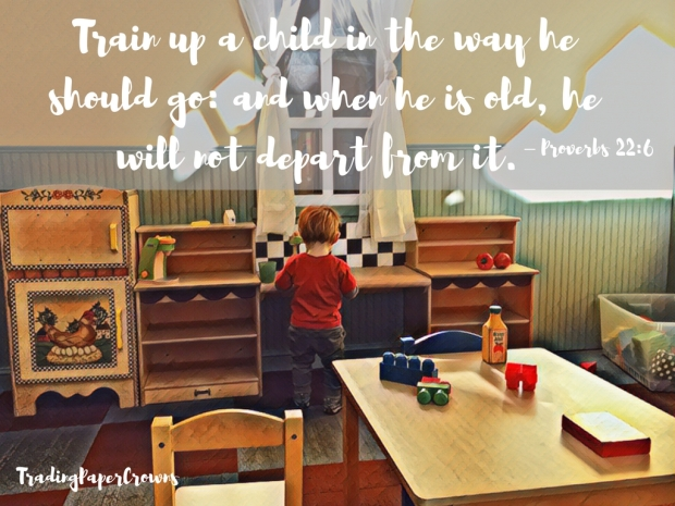 Train up a child in the way he should go_ and when he is old, he will not depart from it. – Proverbs 22_6