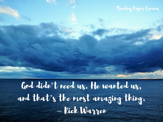 God didn't need us. He wanted us – and that's the most amazing thing. – Rick Warren.jpg