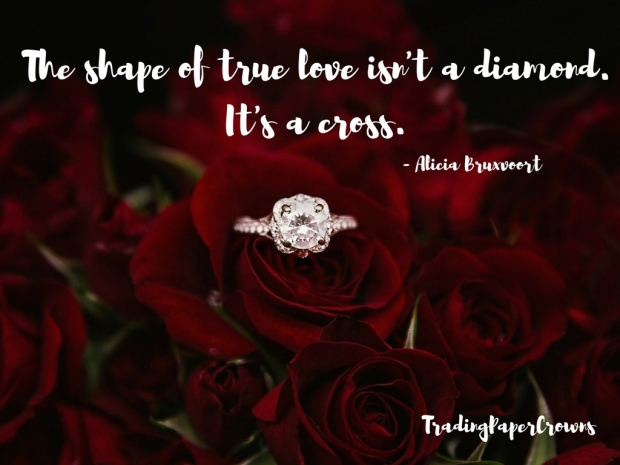 The shape of true love isn't a diamond. It's a cross. - Alicia Bruxvoort.jpg