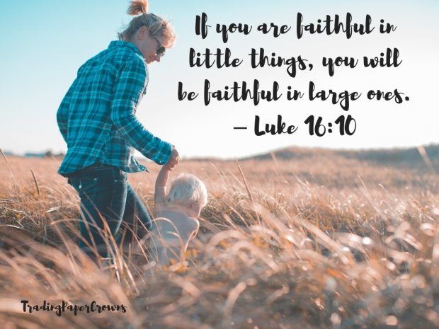 If you are faithful in little things, you will be faithful in large ones. – Luke 16_10