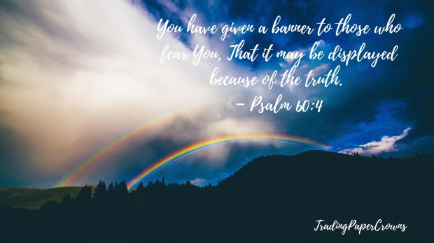 You have given a banner to those who fear You, That it may be displayed because of the truth. – Psalm 60_4.jpg