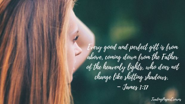 Every good and perfect gift is from above, coming down from the Father of the heavenly lights, who does not change like shifting shadows. – James 1_17.jpg