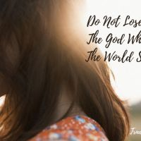 Do Not Lose Heart - The God Who Made The World Sees You